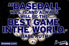 """Baseball was, is, and always will be the best game in the world."" - Babe Ruth, Boston Braves 1935"