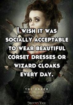 The Baker, Helena Bonham Carter, socially acceptable to wear corset dresses or wizard cloaks everyday, (Sweeney Todd) Just Do It, Just In Case, Helena Bonham Carter, Harry Potter Memes, In This World, Nerdy, Funny Quotes, Fandoms, Sayings
