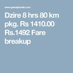 Dzire 8 hrs 80 km pkg. Rs 1410.00  Rs.1492  Fare breakup