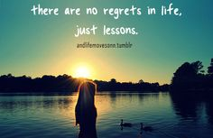 There is no regrets in life just lessons.
