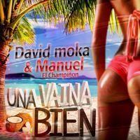 David Moka Feat. Manuel El Champinon - Una Vaina Bien(Radio Edit)