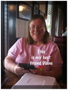 My other bestest friend Diane.