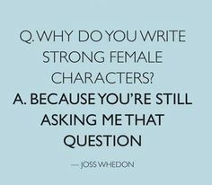 Because I am a feminist. Feminism is NOT 'man-hating' or 'femnatzis'. Feminism = Equal rights for women. Joss Whedon is awesome! Joss Whedon, Strong Female Characters, Women Characters, Up Book, It Goes On, The Victim, Strong Women, Strong Girls, Inspire Me