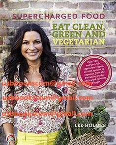 4589 Supercharged Food Eat Clean, Green and Vegetarian 100 vegetable recipes to heal and nourish   相片擁有者 usbbookscom
