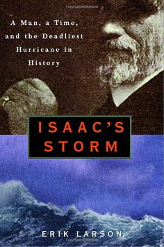 Isaac's Storm: A Man, a Time, and the Deadliest Hurricane in History by Erik Larson.  Non-Fiction.  (Print, $4.00.)  Completed.