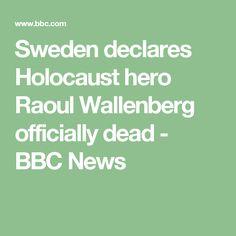 Sweden declares Holocaust hero Raoul Wallenberg officially dead - BBC News