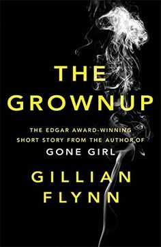 The Grownup - Gillian Flynn.    A fun short story. Very smart. Especially when you didn't really have any expectation- I heard it was good few months ago and saved it in my kindle and read it just now forgetting what it was. I believe it was the best way to read this book :-)