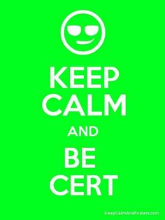 Keep calm and be CERT