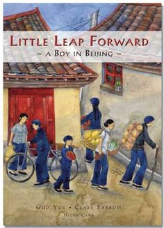 Little Leap Forward: A Boy in Beijing by Guo Yue and Clare Farrow, illustrated by Helen Cann [in Bloomsbury Review] | BookDragon