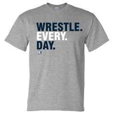 Wrestle. Every. Day.