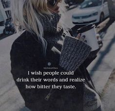 I wish people could drink their words..