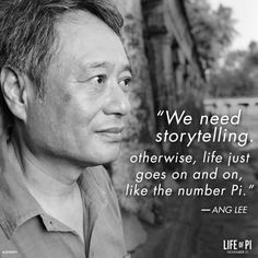 """We need storytelling. Otherwise, life just goes on and on, like the number Pi."" ~Ang Lee - Director of Life of Pi and Crouching Tiger, Hidden Dragon Life Of Pi Quotes, New York Film Academy, Ang Lee, In And Out Movie, Film School, Magic Words, English, Director, Just Go"
