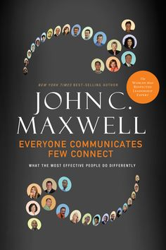 Everyone Communicates Few Connect, by: John Maxwell.