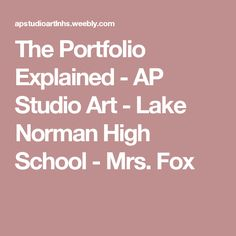 The Portfolio Explained - AP Studio Art - Lake Norman High School - Mrs. Fox