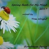 Spring Beats For My Mind 2017 by Tom Wright on SoundCloud