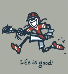 Life is good Lacrosse