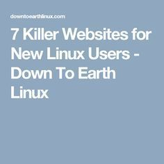 7 Killer Websites for New Linux Users - Down To Earth Linux