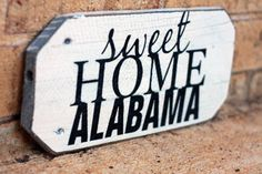"Whether you say ""Roll Tide"" or ""War Eagle"", it's a Sweet Home Alabama kind of day! - Sweet Home Alabama Sign 