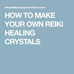 HOW TO MAKE YOUR OWN REIKI HEALING CRYSTALS