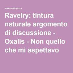 Ravelry: tintura naturale argomento di discussione - Oxalis - Non quello che mi aspettavo