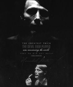 """""""The greatest trick devil ever played was convincing the world that he did not exist.""""  Hannibal Lecter"""