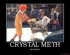 Crystal meth. He's Lovin it. Funny