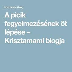 A picik fegyelmezésének öt lépése – Krisztamami blogja Blog