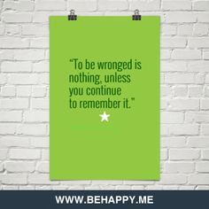 """""""to be wronged is nothing, unless you continue to remember it."""" by http://flavorinfusion.org/ #62115"""