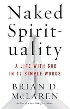 Brian McLaren 'Naked Spirituality; This is a good resource because it has 12 sections which can easily be picked up week by week,or even month by month and if people missed a week then they can still benefit. This resource is good for resources adults to deepen our spirituality. #spirituality #mcclaren #nakedspirituality #themedpreaching