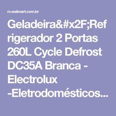 Geladeira/Refrigerador 2 Portas 260L Cycle Defrost DC35A Branca - Electrolux  -Eletrodomésticos - Geladeiras 2 Portas - Walmart.com