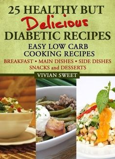 25 Healthy But Delicious Diabetic Recipes - Easy Low Carb Cooking Recipes (breakfast, Main Dishes, Side Dishes, Snacks And Desserts) By Vivian Sweet, Www.amazon.com/...