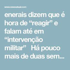 """enerais dizem que é hora de """"reagir"""" e falam até em """"intervenção militar""""           Há pouco mais de duas semanas, o general de Exército Maynard Marques de Santa Rosa, de 72 anos, escreveu no EBlog, o blog oficial do Exército, um artigo com o título """"Esquizofrenia social"""".    No texto, o general diz que é hora de """"reagir"""" aos """"problemas graves do país"""", sem deixar muito claro o que seria essa reação. Segundo ele, o Brasil chegou """"ao limiar da ordem política, econômica, social e jurídica""""…"""