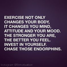 Exercise Not Only Changes Your Body...