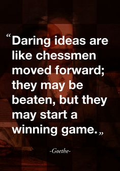 Top 10 quotes on ideas –Daring Ideas Are Like Chessmen Moved Forward: They May Be Beaten, But They May Start A Winning Game. Favorite Words, Favorite Quotes, Greatest Quotes, Goethe Quotes, Never Give Up Quotes, Daily Wisdom, Creativity Quotes, Inspirational Quotes, Motivational Monday