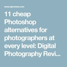 11 cheap Photoshop alternatives for photographers at every level: Digital Photography Review