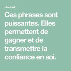 Ces phrases sont puissantes. Elles permettent de gagner et de transmettre la confiance en soi.