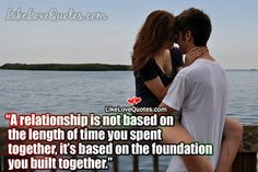 A relationship is not based on the length of time you spent