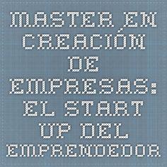 Master en Creación de Empresas: El Start Up del Emprendedor