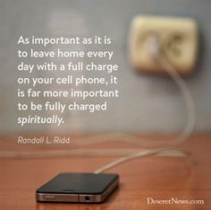 As important as it is to leave home every day with a full charge on your cell phone, it is far more important to be fully charged spiritually. -Elder Randall L. Ridd  #earlymorningseminary