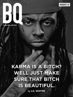 Karma is a bitch? Well just make sure that bitch is beautiful. - Lil WayneFollow us on twitter.com/bigquote!