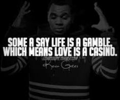 Life is a gamble. Love is a casino. Kevin Gates Lyrics, Kevin Gates Quotes, Quotes Gate, Rapper Quotes, Lyric Quotes, Qoutes, Tupac Quotes, Drake Quotes, Real Talk Quotes