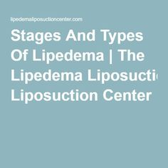 Stages And Types Of Lipedema The Lipedema Liposuction Center Medical Malpractice Lawyers, Surgery Center, Lymphatic System, Liposuction, Center Stage, Plastic Surgery, The Cure, Weight Loss, Type