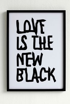 Love is the new BLACK!