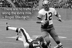 Roger Staubach . Never liked the Cowboys but I respect the heck out of Roger.