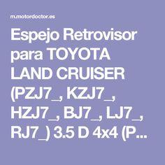 Espejo Retrovisor para TOYOTA LAND CRUISER (PZJ7_, KZJ7_, HZJ7_, BJ7_, LJ7_, RJ7_) 3.5 D 4x4 (PZJ75, PZJ70) 116 CV - precios reducidos