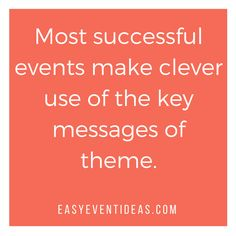 Most successful events make clever use of the key messages of theme.