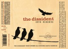 Here we have the latest release of Deschutes The Dissident 2014 Reserve. This yearly release is Belgian Brown Ale aged in French o. Craft Beer Labels, Belgian Style, Wine And Spirits, Cool Names, Bottle Labels, Label Design, Good People, Brewery, Alcoholic Drinks