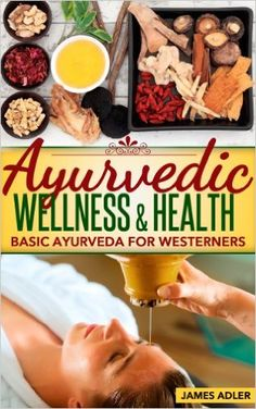 Ayurveda: Ayurvedic Wellness and Health-Basic Ayurveda For Westerners. SECOND REVISED EDITION. (Ayurveda, Health, Wellness, Transformation, Lifestyle, Oriental Therapies, Wellness Coaching Book 1) 1, James Adler - Amazon.com