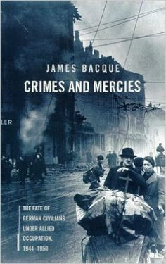 Crimes and Mercies: The Fate of German Civilians Under Allied Occupation, 1944-1950   https://www.amazon.com/dp/0751522775?m=null.string&ref_=v_sp_detail_page