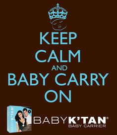 Keep Calm and Baby Carry On!